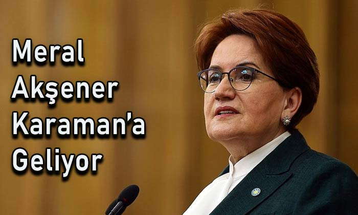 Meral Akşener Karaman'a geliyor