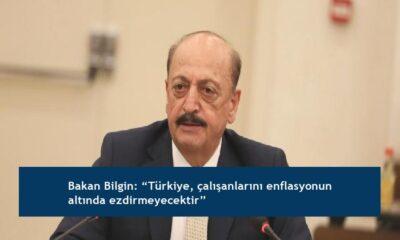 """Bakan Bilgin: """"Türkiye, çalışanlarını enflasyonun altında ezdirmeyecektir"""""""