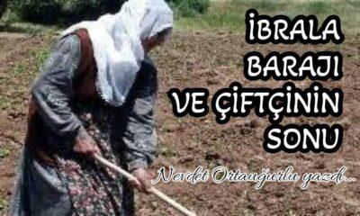 ibrala Barajı ve çiftçinin sonu