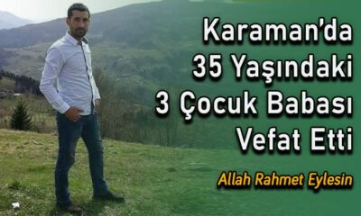 3 çocuk babası genç Karaman'da vefat etti