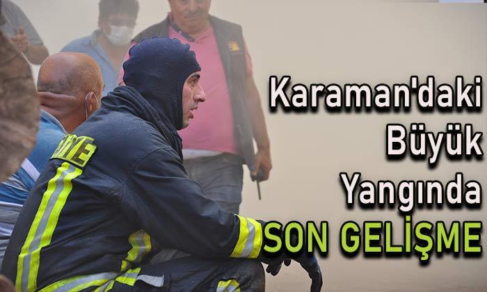 Karaman'daki büyük yangında SON GELİŞME