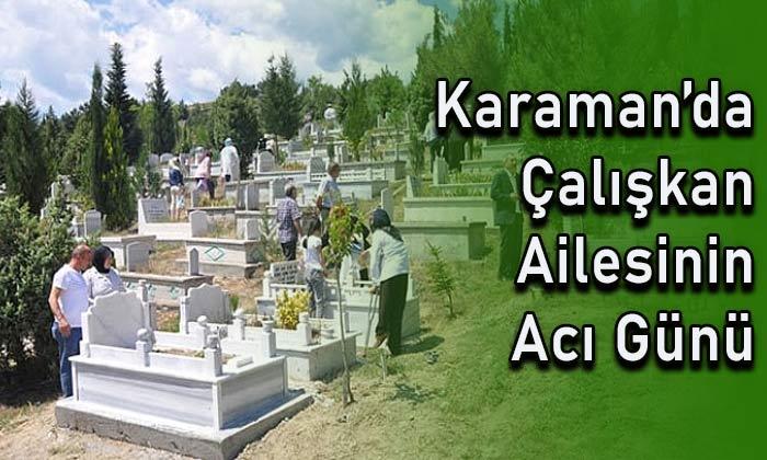 Karaman'da Çalışkan ailesinin acı günü