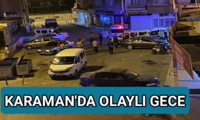 Karaman'da olaylı gece
