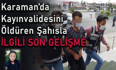 Karaman'da kayınvalidesini öldüren şahısla ilgili SON GELİŞME