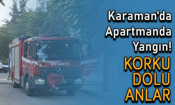 Karaman'da apartmanda yangın!