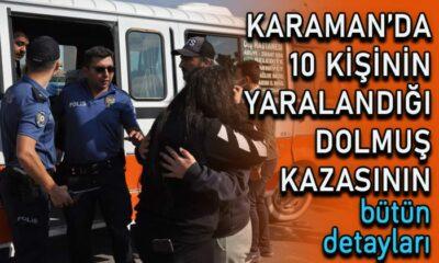 Karaman'da 10 kişinin yaralandığı dolmuş kazasının detayları