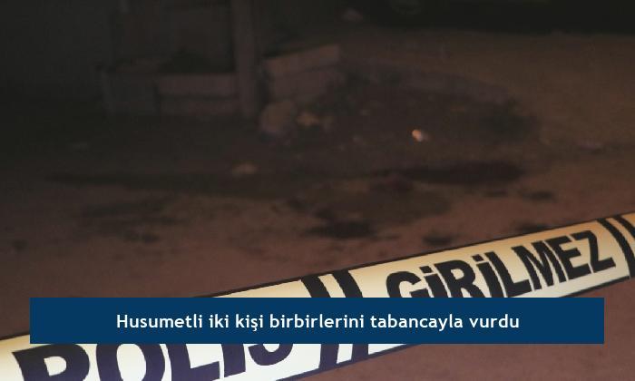 Husumetli iki kişi birbirlerini tabancayla vurdu
