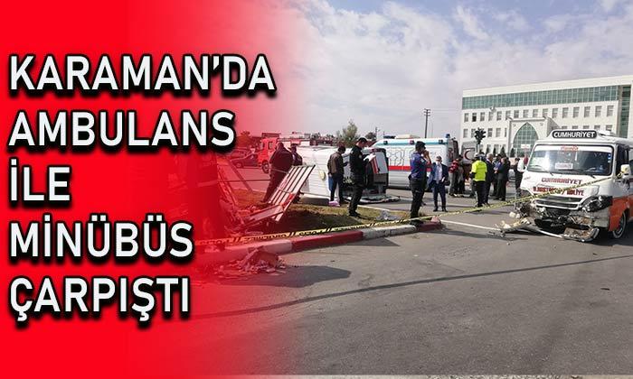 Karaman'da ambulans ile minibüs çarpıştı