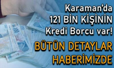 Karaman'da 121 bin kişinin kredi borcu var