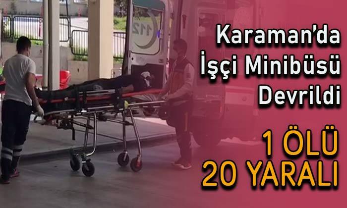 Karaman'da işçi minibüsü devrildi! 1 ölü 20 yaralı