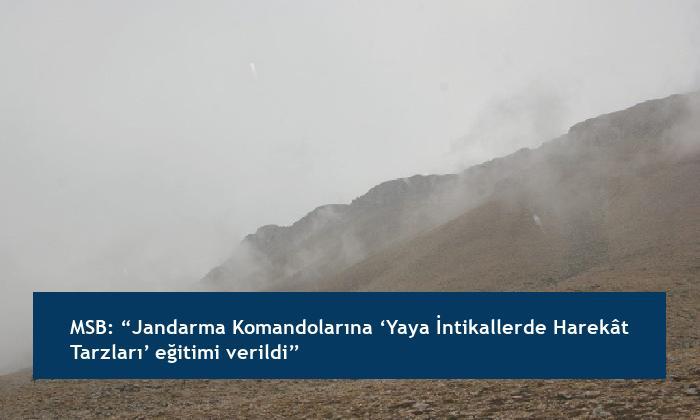 """MSB: """"Jandarma Komandolarına 'Yaya İntikallerde Harekât Tarzları' eğitimi verildi"""""""