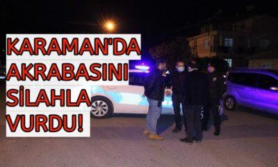 Karaman'da akrabasını silahla vurdu