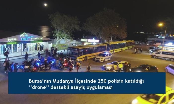 Bursa'nın Mudanya İlçesinde 250 polisin katıldığı  ''drone'' destekli asayiş uygulaması