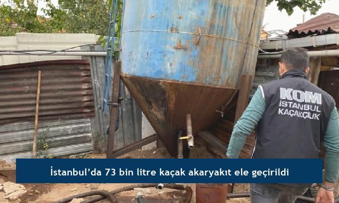 İstanbul'da 73 bin litre kaçak akaryakıt ele geçirildi