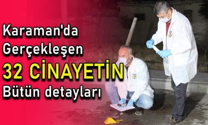 Karaman'da gerçekleşen 32 cinayetin bütün detayları