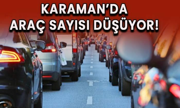 Karaman'da araç sayısı düşüyor! Son durum