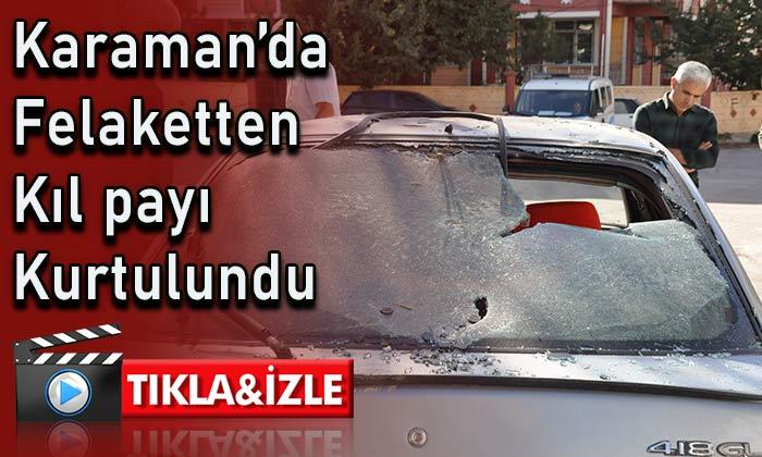 Karaman'da felaketten kıl payı kurtulundu