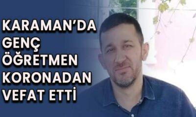 Karaman'da genç öğretmen koronadan vefat etti