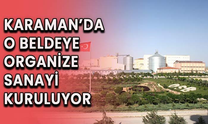 Karaman'da o beldeye organize sanayi kuruluyor
