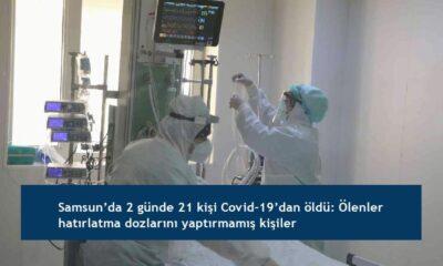 Samsun'da 2 günde 21 kişi Covid-19'dan öldü: Ölenler hatırlatma dozlarını yaptırmamış kişiler