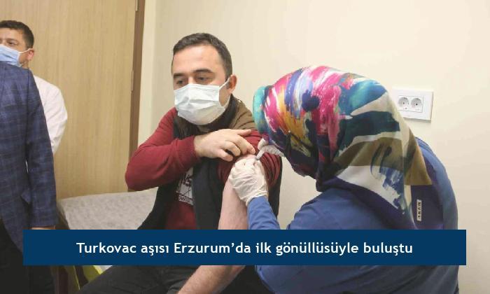 Turkovac aşısı Erzurum'da ilk gönüllüsüyle buluştu