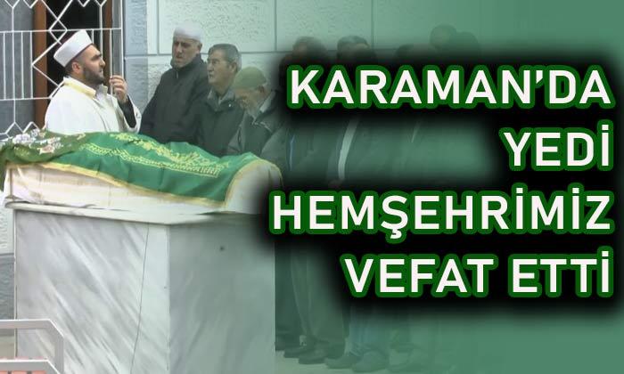 Karaman'da yedi hemşehrimiz vefat etti